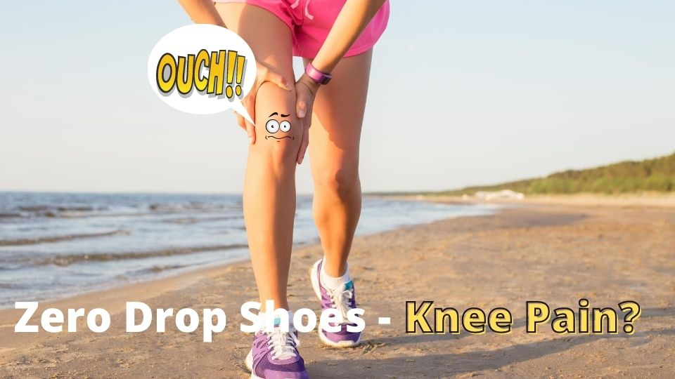 Can Zero Drop Shoes Cause Knee Pain 7 Reasons Why You Should Wear Them