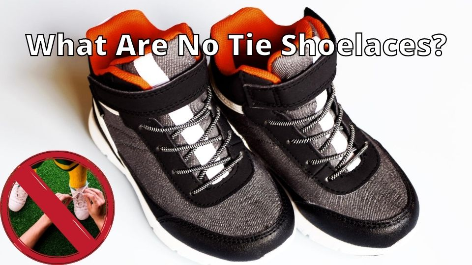 What Are No Tie Shoelaces? [5 Reasons